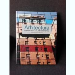 ARHITECTURA, ELEMENTE DE STIL ARHITECTONIC - MILES LEWIS