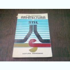 ARHITECTURA SI STIL - AUREL TEODORESCU