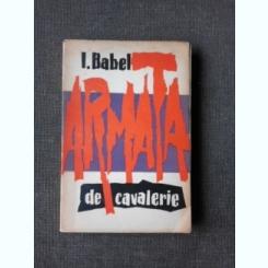 ARMATA DE CAVALERIE - I. BABEL, TRADUCERE DE VICTOR KERNBACH  (CU DEDICATIA TRADUCATORULUI PENTRU PETRU VINTILA)