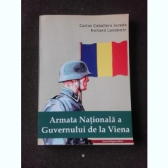 ARMATA NATIONALA A GUVERNULUI DE LA VIENA - CARLOS CABALLERO JURADO  (MISCAREA LEGIONARA GARDA LEGIUNEA)