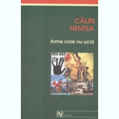 ARME CARE NU UCID - CALIN HENTEA