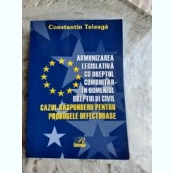 ARMONIZAREA LEGISLATIVA CU DREPTUL COMUNITAR IN DOMENIUL DREPTULUI CIVIL - CONSTANTIN TELEAGA