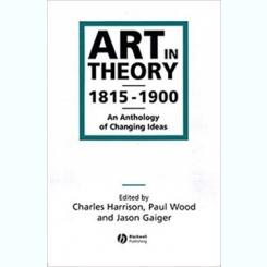 ART IN THEORY 1815-1900  (CARTE IN LIMBA ENGLEZA, ANTOLOGIE EDITATA DE CHARLES HARRISON, PAUL WOOD SI JASON GAIGER))