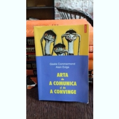 ARTA DE A COMUNICA SI DE A CONVINGE - GISELE COMMARMOND