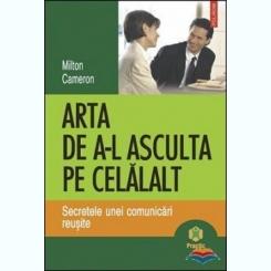 ARTA DE A-L ASCULTA PE CELALALT - MILTON CAMERON