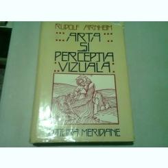 ARTA SI PERCEPTIA VIZUALA-O PSIHOLOGIE A VAZULUI CREATOR- RUDOLF ARNHEIM, 1979
