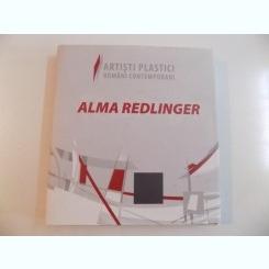 ARTISTI PLASTICI ROMANI CONTEMPORANI DE ALMA REDLINGER , EDITIE INGRIJITA DE VASILE PRETROVICI , DARIA SIMION , 2009