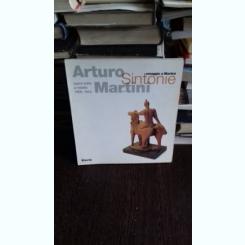 Arturo Sintonie martini. Omaggio a Martini. Opere edite e inedite 1908-1944