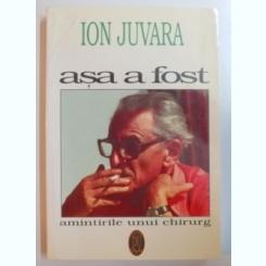 ASA A FOST , AMINTIRILE UNUI CHIURURG de ION JUVARA , 1996