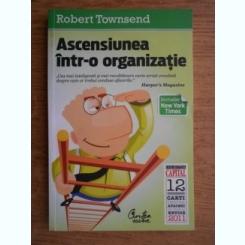 ASCENSIUNEA INTR-O ORGANIZATIE - ROBERT TOWNSEND