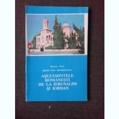 ASEZAMINTELE ROMANESTI DE LA IERUSALIM SI IORDAN - IRINEU POP-BISTRITIANU