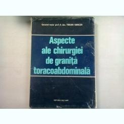 ASPECTE ALE CHIRURGIEI DE GRANITA TORACOABDOMINALA - TRAIAN OANCEA
