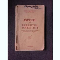 ASPECTE DIN TRECUTUL OMENIRII, MANUAL PENTRU COMPLETAREA CUNOSTINTELOR ISTORICE - MIHAIL DEMETRESCU