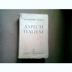 ASPECTE ITALIENE (STUDII, SCHITE, AMINTIRI) - ALEXANDRU MARCU