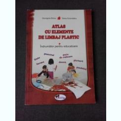 ATLAS CU ELEMENTE DE LIMBAJ PLASTIC, INDRUMATOR PENTRU EDUCATOARE - GEORGETA BOTEZ