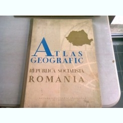 ATLAS GEOGRAFIC REPUBLICA SOCIALISTA ROMANIA