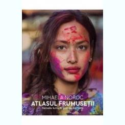 Atlasul frumusetii,Mihaela Noroc