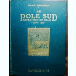 AU POLE SUD - EXPEDITION DU FRAM - ROALD AMUNDSEN 1910-1912