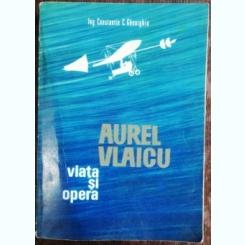 AUREL VLAICU - VIATA SI OPERA - CONSTANTIN C. GHEORGHIU