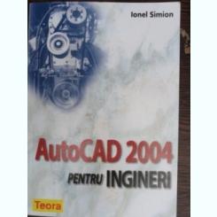 AutoCAD 2004 pentru ingineri - Ionel Simion