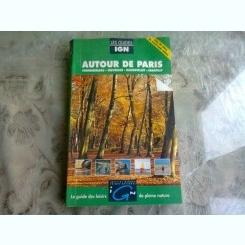 AUTOUR DE PARIS - LE GUIDE DE LOISIR DE PLEINE NATURE  (CARTE IN LIMBA FRANCEZA)