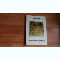 AVENTURA SPIRITUALA A APOCALIPSULUI--WILLIAM RILEY