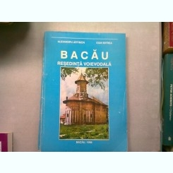 BACAU, RESEDINTA VOIEVODALA - ALEXANDRU ARTIMON