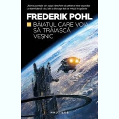 BAIATUL CARE VOIA SA TRAIASCA VESNIC - FREDERIK POHL