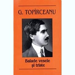 BALADE VESELE SI TRISTE-GEORGE TOPIRCEANU