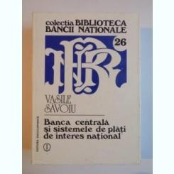 Banca Centrala si sistemele de plati de interes national , autor Vasile Savoiu