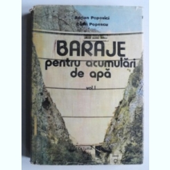 Baraje pentru acumulari de apa - Adrian Popovici  vol.1