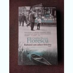 BARBATUL CARE A DUCE FERICIREA - CATALIN DORIAN FLORESCU