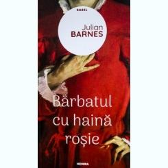 Barbatul cu haina rosie, Julian Barnes