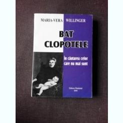 BAT CLOPOTELE, IN CAUTAREA CELOR CARE NU MAI SUNT - MARIA VERA WILLINGER