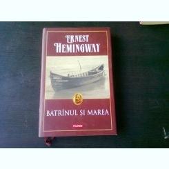 BATRANUL SI MAREA, ERNEST HEMINGWAY