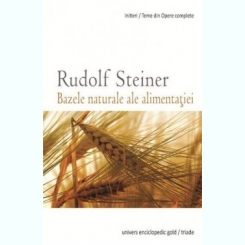 BAZELE NATURALE ALE ALIMENTATIEI - RUDOLF STEINER