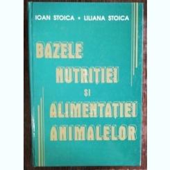 BAZELE NUTRITIEI SI ALIMENTATIEI ANIMALELOR - IOAN STOICA  / LILIANA STOICA