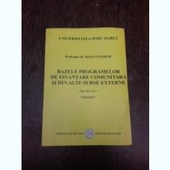 Bazele programelor de finantare comunitara si din alte surse externe, note de curs - Ioan Condor, vol.I