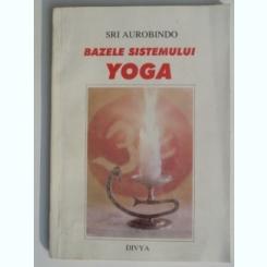 Bazele sistemului Yoga - Sri Aurobindo