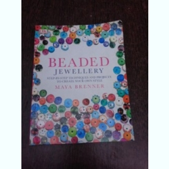 Beaded Jewellery, step by step techniquesand projects to create your style - Maya Brenner  (text in limba engleza)