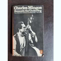 Beneath the Underdog - Charles Mingus  (carte in limba engleza)