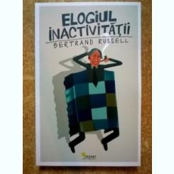 Bertrand Russell - Elogiul inactivitatii