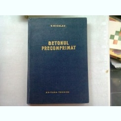 BETONUL PRECOMPRIMAT - V. NICOLAU