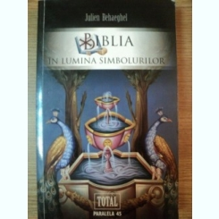 BIBLIA IN LUMINA SIMBOLURILOR DE JULIEN BEHAEGHEL , 2010