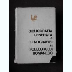 BIBLIOGRAFIA GENERALA A ETNOGRAFIEI SI FOLCLORULUI ROMANESC-ADRIAN FOCHI SI ALTII.