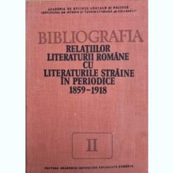 BIBLIOGRAFIA RELATIILOR LITERATURII ROMANE CU LITERATURILE STRAINE IN PERIODICE 1859-1918,  VOL. II
