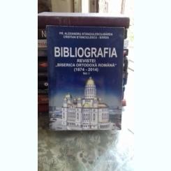 BIBLIOGRAFIA REVISTEI BISERICA ORTODOXA ROMANA (1874-2014)  - ALEXANDRU STANCIULESCU  VOL.1