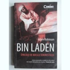 Bin Laden. Dincolo de masca teroristului - Adam Robinson