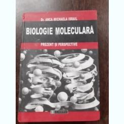 BIOLOGIE MOLECULARA, PREZENT SI PERSPECTIVE - ANCA MICHAELA ISRAIL