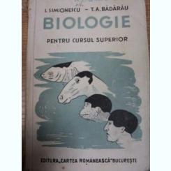 BIOLOGIE PENTRU CURSUL SUPERIOR - I. SIMIONESCU, T.A. BADARAU